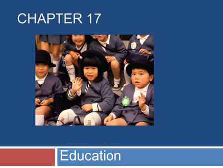 CHAPTER 17 Education. Chapter Outline  Education for a Changing World  Attainment, Achievement, and Equality  The Structure of Educational Institutions.