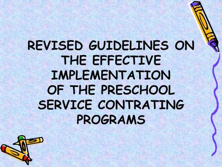 REVISED GUIDELINES ON THE EFFECTIVE IMPLEMENTATION OF THE PRESCHOOL SERVICE CONTRATING PROGRAMS.