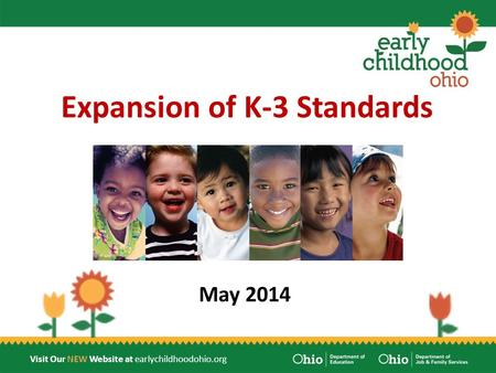 Visit Our NEW Website at earlychildhoodohio.org Expansion of K-3 Standards May 2014.