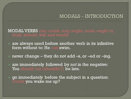 MODAL VERBS can, could, may, might, must, ought to, shall, should, will and would:  are always used before another verb in its infinitive form without.