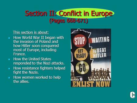 Section II: Conflict in Europe (Pages 668-671) This section is about: This section is about: How World War II began with the invasion of Poland and how.