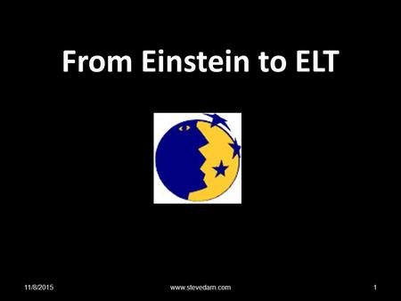 From Einstein to ELT 11/8/2015www.stevedarn.com1.