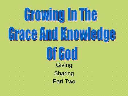 Giving Sharing Part Two. Sharing The Gospel We know that Jesus taught that not everyone would accept the right way. We must not let this fact stand in.