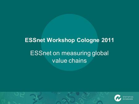 ESSnet Workshop Cologne 2011 ESSnet on measuring global value chains.