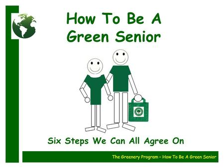 How To Be A Green Senior Six Steps We Can All Agree On The Greenery Program – How To Be A Green Senior.