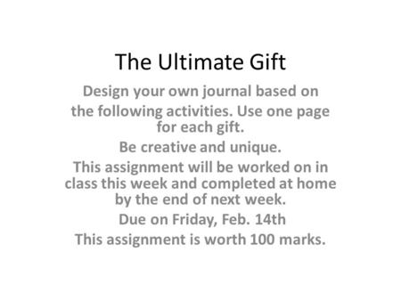 The Ultimate Gift Design your own journal based on the following activities. Use one page for each gift. Be creative and unique. This assignment will be.