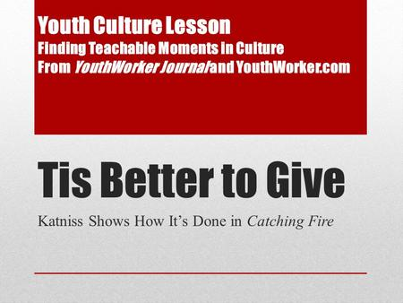 Tis Better to Give Katniss Shows How It's Done in Catching Fire Youth Culture Lesson Finding Teachable Moments in Culture From YouthWorker Journal and.