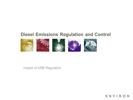 Diesel Emissions Regulation and Control Impact of ARB Regulation.