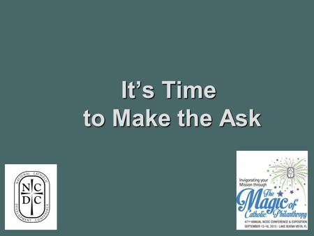 It's Time to Make the Ask. Donor Motivation Belief in mission Belief in mission Community responsibility and civic pride Community responsibility and.