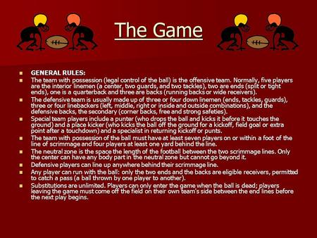 The Game GENERAL RULES: GENERAL RULES: The team with possession (legal control of the ball) is the offensive team. Normally, five players are the interior.