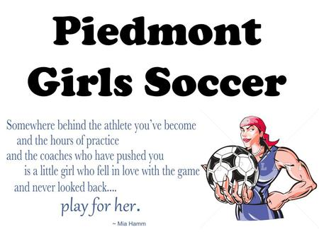 Piedmont Girls Soccer. Parts of the Field 1.Endline 2.Goal 3.Goal Box 4.Penalty Box 5.Corner 6.Sideline 7.Center Circle 8.Halfway Line.