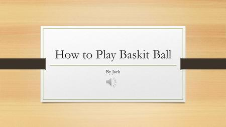 How to Play Baskit Ball By Jack Basket ball is a game of defence and allfence. There are five people on the cort for each team.