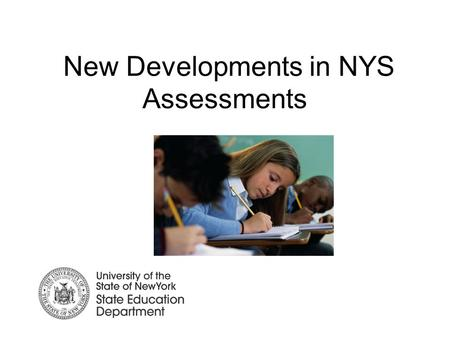 New Developments in NYS Assessments. What is new? Required use of Standardized Scannable Answer Sheets for all Regents Exams starting in June 2012 Beginning.