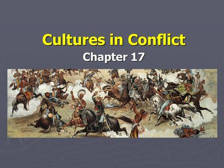 Cultures in Conflict Chapter 17. Native Americans Control the West ► By 1866 most American Indians had been removed from eastern Texas. However, many.