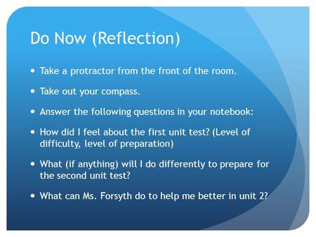 Do Now (Reflection) Take a protractor from the front of the room. Take out your compass. Answer the following questions in your notebook: How did I feel.