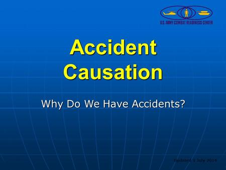 Accident Causation Why Do We Have Accidents? Updated 1 July 2014.