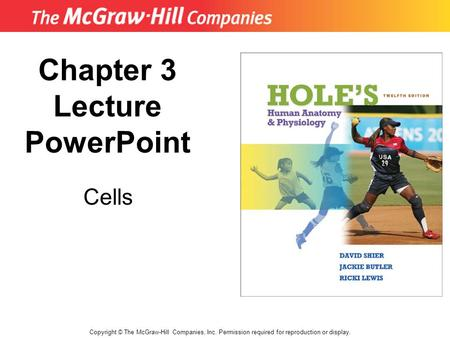 Copyright © The McGraw-Hill Companies, Inc. Permission required for reproduction or display. Chapter 3 Lecture PowerPoint Cells.