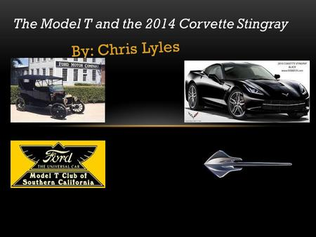 By: Chris Lyles The Model T and the 2014 Corvette Stingray.