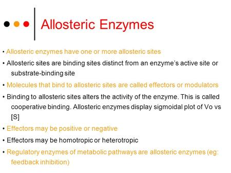 Allosteric Enzymes Allosteric enzymes have one or more allosteric sites Allosteric sites are binding sites distinct from an enzyme's active site or substrate-binding.