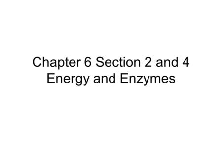 Chapter 6 Section 2 and 4 Energy and Enzymes. I. The Flow of Energy in Living Systems A.Thermodynamics: energy change; thermo = heat dynamics = movement.