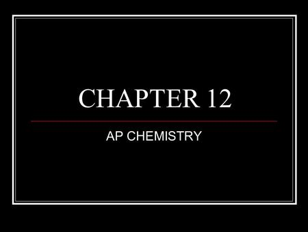 CHAPTER 12 AP CHEMISTRY. CHEMICAL KINETICS Speed or rate of reactions - Reaction Rate Change in concentration of a reactant or product per unit of time.