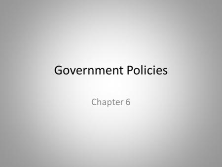 Government Policies Chapter 6. In this chapter, look for the answers to these questions: What are price ceilings and price floors? What are some examples.