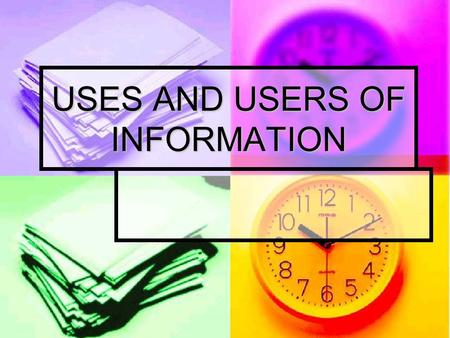 USES AND USERS OF INFORMATION. Learning Intentions Know the purpose of analysing financial information Know the purpose of analysing financial information.