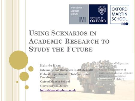U SING S CENARIOS IN A CADEMIC R ESEARCH TO S TUDY THE F UTURE International Migration Institute (IMI) Oxford Department of International Development Oxford.