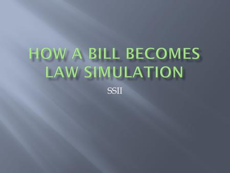 SSII.  This activity is a simplified version of the process the legislative branch goes through to make a law. It is intended to give you a better understanding.