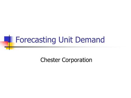 Forecasting Unit Demand Chester Corporation. Forecast Definition To estimate or calculate in advance To serve as an advance indication of; foreshadow: