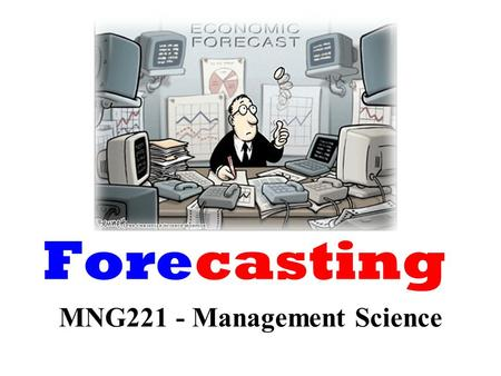 MNG221 - Management Science Forecasting. Lecture Outline Forecasting basics Moving average Exponential smoothing Linear trend line Forecast accuracy.