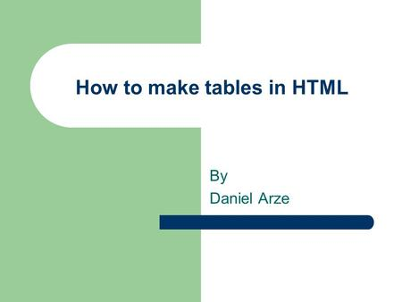 How to make tables in HTML By Daniel Arze. How do they do this?