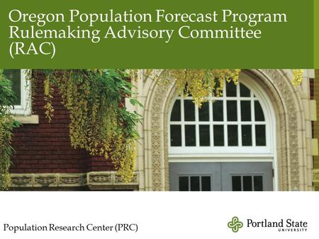 Oregon Population Forecast Program Rulemaking Advisory Committee (RAC) Population Research Center (PRC)