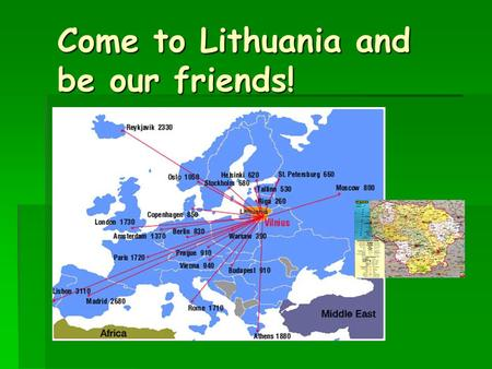 Come to Lithuania and be our friends!. Do you know, that:  The capital of Lithuania – Vilnius – is the most central city in Europe  Population of Lithuania.