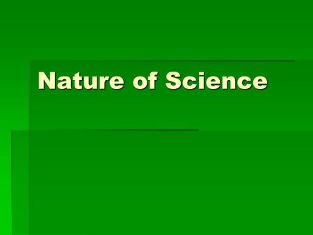 Nature of Science. Science is a Tentative Enterprise  The product of the judgment of individuals  Requires individuals to defend their conclusions by.