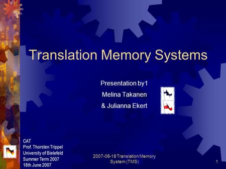 2007-06-18 Translation Memory System (TMS)1 Translation Memory Systems Presentation by1 Melina Takanen & Julianna Ekert CAT Prof. Thorsten Trippel University.
