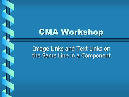 CMA Workshop Image Links and Text Links on the Same Line in a Component.