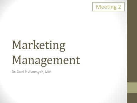 Marketing Management Dr. Doni P. Alamsyah, MM Meeting 2.