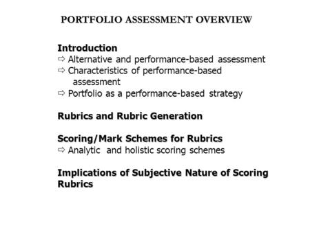 PORTFOLIO ASSESSMENT OVERVIEW Introduction  Alternative and performance-based assessment  Characteristics of performance-based assessment  Portfolio.