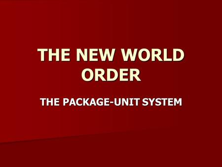 THE NEW WORLD ORDER THE PACKAGE-UNIT SYSTEM. THE PRODUCER-UNIT SYSTEM OF PRODUCTION (1931-55) With expansion following sound, producer-unit system became.
