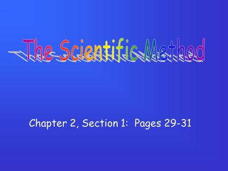 Chapter 2, Section 1: Pages 29-31. What is the scientific method? A systematic approach to problem-solving.