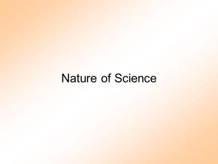 Nature of Science. What is Science? 1.Body of Knowledge (facts…) 2.Method/Process (science process skills) 3.A Way of Thinking or Constructing Reality.