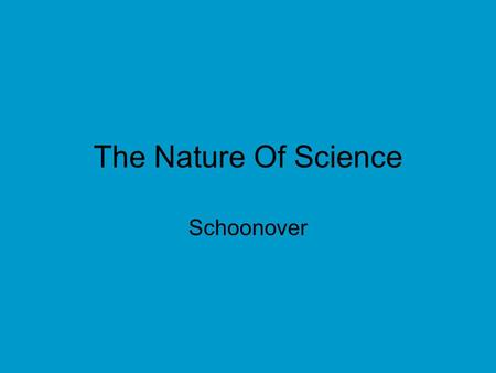 The Nature Of Science Schoonover. Gather more information to see if your answer is correct. If possible, perform experiments. Data are observations and.