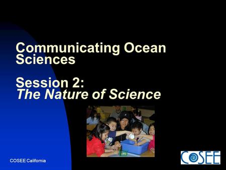 COSEE California Communicating Ocean Sciences Session 2: The Nature of Science.