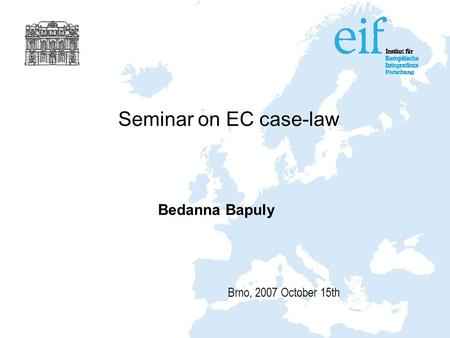 Seminar on EC case-law Bedanna Bapuly Brno, 2007 October 15th.