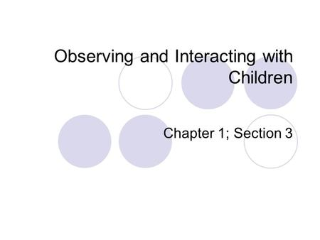 Observing and Interacting with Children Chapter 1; Section 3.