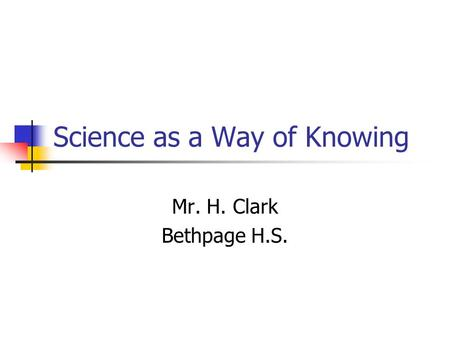 Science as a Way of Knowing Mr. H. Clark Bethpage H.S.