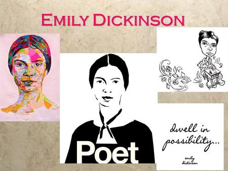 Emily Dickinson. Emily Dickinson (1830 - 1886)  Known for her sometimes sad, reserved nature, looking back on her childhood, she described herself as.