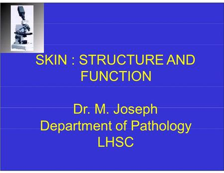 SKIN : STRUCTURE AND FUNCTION Dr. M. Joseph Department of Pathology LHSC.
