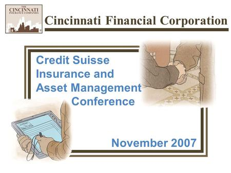 Cincinnati Financial Corporation Credit Suisse Insurance and Asset Management Conference November 2007.